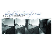 Play & Download Through the Window of a Train by Blue Highway | Napster