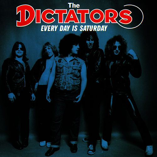 Every Day Is Saturday by The Dictators