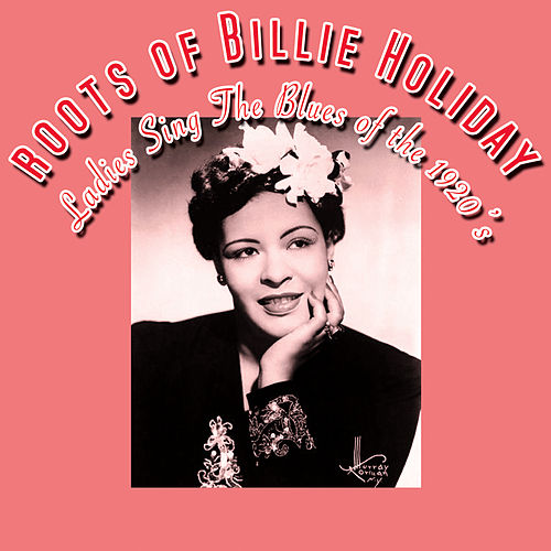 Play & Download The Roots Of Billie Holiday - Ladies Sing The Blues Of The 1920s by Various Artists | Napster
