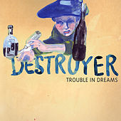 Play & Download Trouble In Dreams by Destroyer | Napster