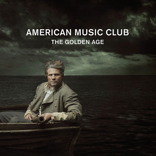 Play & Download The Golden Age by American Music Club | Napster