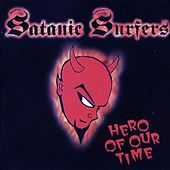 Play & Download Hero Of Our Time by Satanic Surfers | Napster