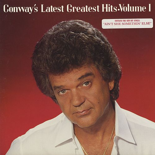 Conway's Latest Greatest Hits, Vol. 1 by Conway Twitty