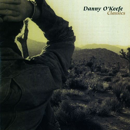 Play & Download Danny O'Keefe Classics by Danny O'Keefe | Napster