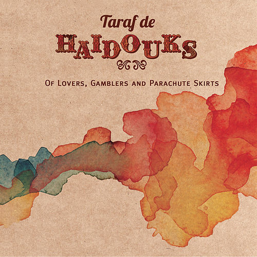 Play & Download Of Lovers, Gamblers & Parachute Skirts by Taraf de Haidouks | Napster