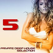 Private Deep House Selection, 5 (A Fine Deep House Selection) by Various Artists