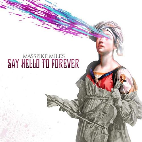 Play & Download Say Hello to Forever (Deluxe Edition) by Masspike Miles | Napster