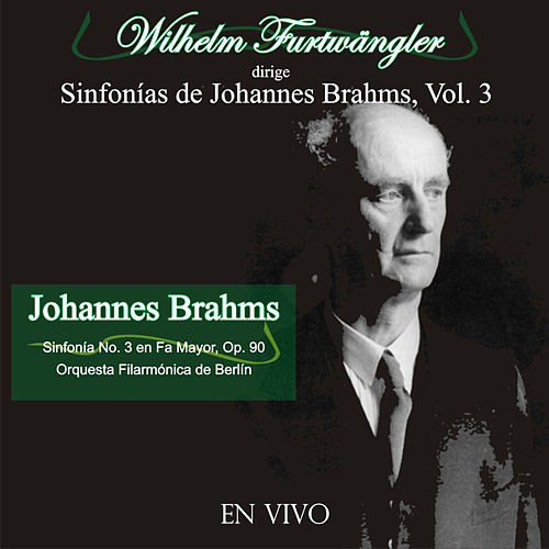 Play & Download Wilhelm Furtwängler Dirige Sinfonías de Johannes Brahms, Vol. 3 (En Vivo) by Wilhelm Furtwängler | Napster