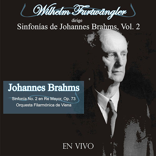Play & Download Wilhelm Furtwängler Dirige Sinfonías de Johannes Brahms, Vol. 2 (En Vivo) by Wilhelm Furtwängler | Napster
