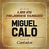 Play & Download Los 25 Mejores Tangos by Miguel Caló | Napster