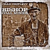 Bishop Coal Miner - Single by Chad Triplett