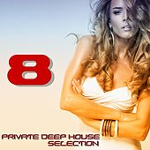 Play & Download Private Deep House Selection, 8 (A Fine Deep House Selection) by Various Artists | Napster