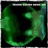 Play & Download Session Electro House 2015 by Various Artists | Napster