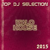Top DJ Selection Italo House 2015 (26 Essential Dance Songs for DJs Only Selecion Party & Festival Show Summer Ibiza) by Various Artists