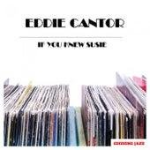 If You Knew Susie von Eddie Cantor