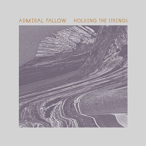 Play & Download Holding the Strings by Admiral Fallow | Napster