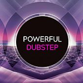Powerful Dubstep by Various Artists