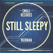 Play & Download Still Sleepy (EP) by Mudman | Napster