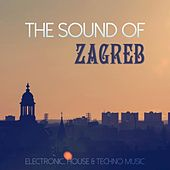 The Sound of Zagreb (Electronic, House & Techno Music) by Various Artists