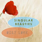 Only Love de Singular Beauties