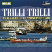 Play & Download Trilli trilli (Trallaleri e canzoni popolari genovesi) by Various Artists | Napster