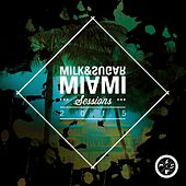 Miami Sessions 2015 (Compiled and Mixed By Milk & Sugar) by Various Artists