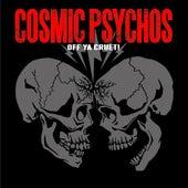 Off Ya Cruet! by Cosmic Psychos