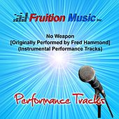 Play & Download No Weapon (Originally Performed by Fred Hammond) [Instrumental Performance Tracks] by Fruition Music Inc. | Napster