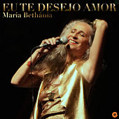 Play & Download Eu Te Desejo Amor - Single by Maria Bethânia | Napster