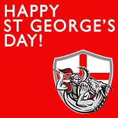 Happy St George's Day! British Marches, Sea Shanties, And Folk Songs to Celebrate in England by Various Artists