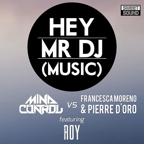 Play & Download Hey Mr DJ (MindControl vs. Francesca Moreno & Pierre D'Oro vs. Roy) (feat. Roy) by Mind Control | Napster