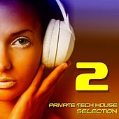 Play & Download Private Tech House Selection, Vol. 2 (A Tech House Beat Selection) by Various Artists | Napster