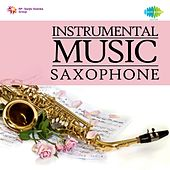 Play & Download Instrumental Music: Saxophone by Charanjit Singh | Napster