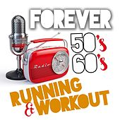 Play & Download Forever 50's and 60's (Running and Workout) by Various Artists | Napster