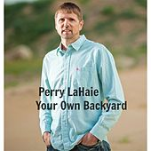 Play & Download Your Own Backyard (Radio Mix) by Perry LaHaie | Napster