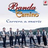 Carrera A Muerte by Banda Camino