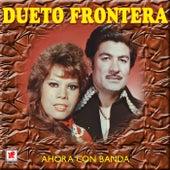 Play & Download Dueto Frontera Ahora Con Banda by Dueto Frontera | Napster