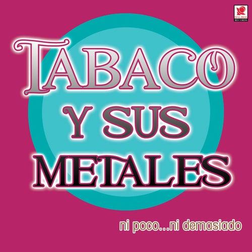Ni Poco…Ni Demasiado by Tabaco Y Su Orquesta