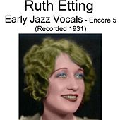 Play & Download Early Jazz Vocals (Encore 5) [Recorded 1931] by Ruth Etting | Napster