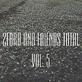Zebra and Friends Total, Vol. 5 by Various Artists