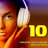 Private Tech House Selection, Vol. 10 (A Tech House Beat Selection) by Various Artists