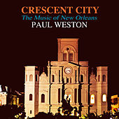 Crescent City: The Moods Of New Orleans by Paul  Weston