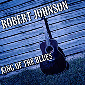 Play & Download King Of The Blues by Robert Johnson | Napster