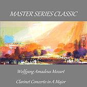 Master Series Classic - Wolfgang Amadeus Mozart - Clarinet Concerto in A Major by Various Artists