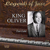 Play & Download Legends Of Jazz: King Oliver - Too Late by King Oliver | Napster