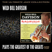 Play & Download Wild Bill Davison Plays The Greatest Of The Greats by Wild Bill Davison | Napster