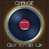 Got to Get Up (Disco Mix - Original 12 Inch Version) by Change