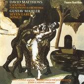 David Matthews Cantiga & Gustav Mahlers Seven Early Songs by John Carewe