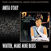 Play & Download Waiter, Make Mine Blues by Anita O'Day | Napster