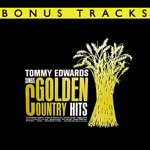 Play & Download Tommy Edwards Sings Golden Country Hits (With Bonus Tracks) by Tommy Edwards | Napster